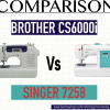 Brother CS6000i Vs SINGER 7258: Which one Should You Buy?