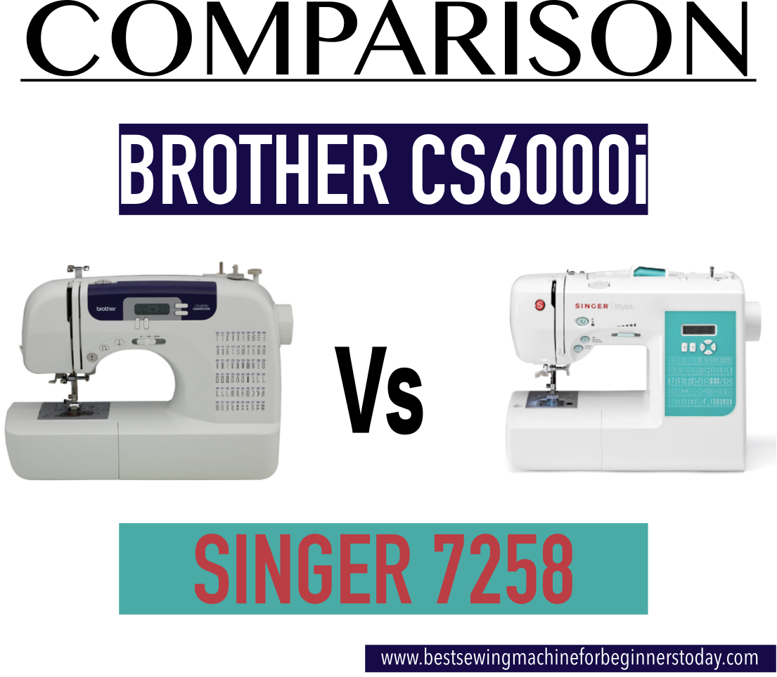 Brother CS6000i Vs SINGER 7258: Which one Should You Buy ...