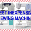 Best Inexpensive Sewing Machines of 2018