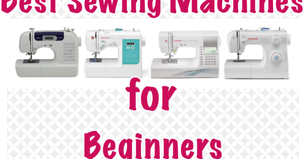 Best 40 Sewing Machines For Beginners40 Reviews Best Sewing Magnificent Best Advanced Sewing Machine