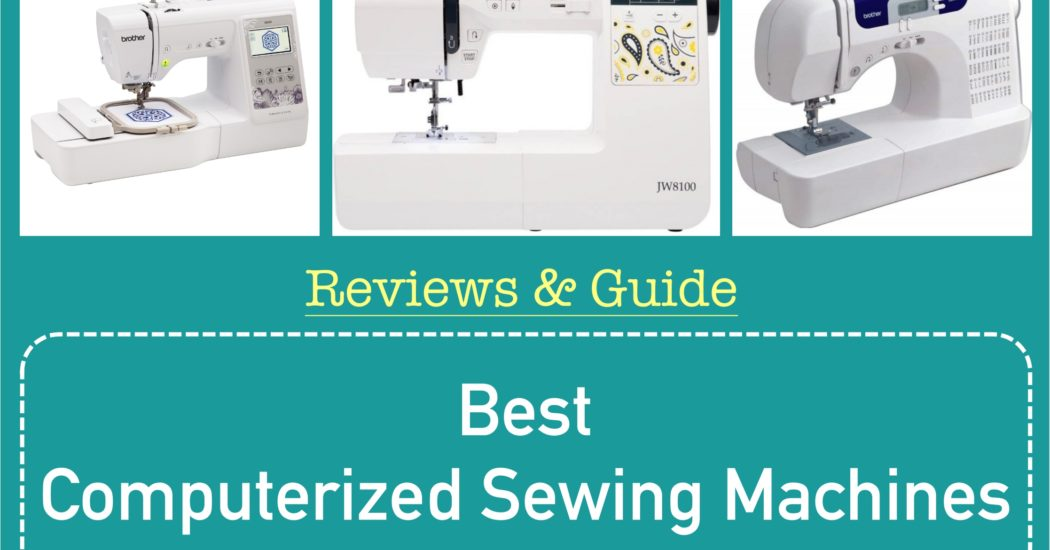 Best Computerized Sewing Machines: Reviews & Guide | Best